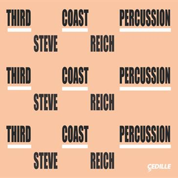 Third Coast Percussion | Steve Reich <p>2017 GRAMMY Nominee for Best Chamber Music Performance</p>